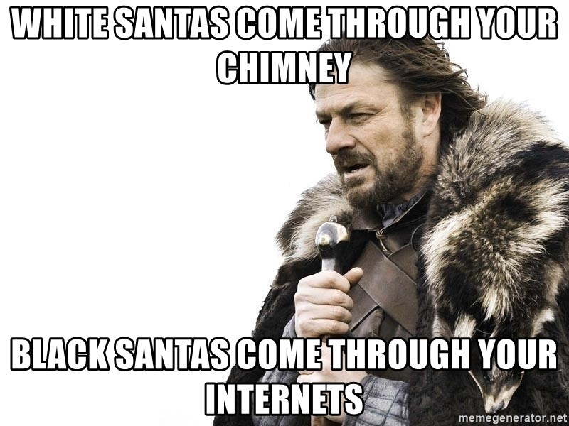 Winter is Coming - white santas come through your chimney black santas come through your internets