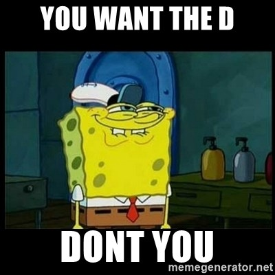 Don't you, Squidward? - you want the d dont you