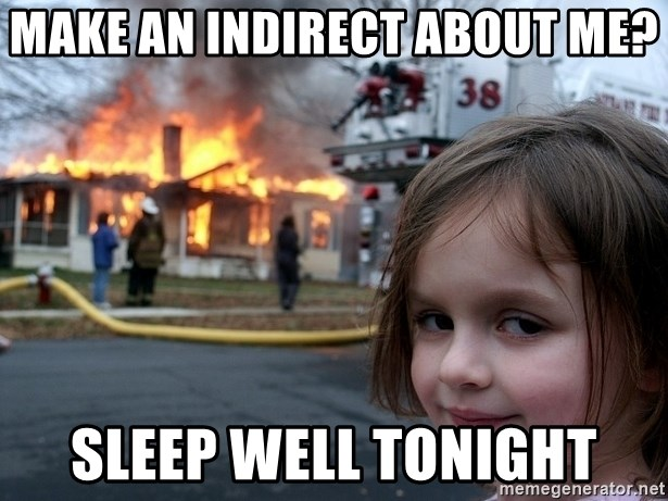 Disaster Girl - Make aN INdirect about me? Sleep well tonight