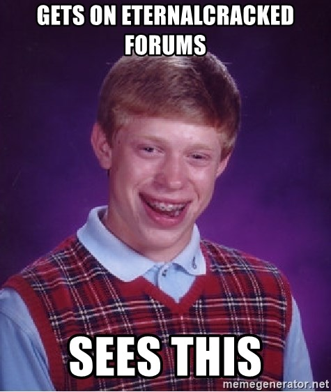 Bad Luck Brian - gets on eternalcracked forums sees this