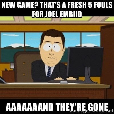 and they're gone - New Game? That's a Fresh 5 Fouls for Joel Embiid aaaaaaand they're gone