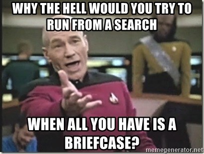 star trek wtf - Why the hell would you try to run from a search when all you have is a briefcase?