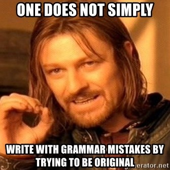 One Does Not Simply - OnE DOES NOT SIMPLY WRITE WITH GRAMMAR MISTAKES BY TRYING TO BE ORIGINAL