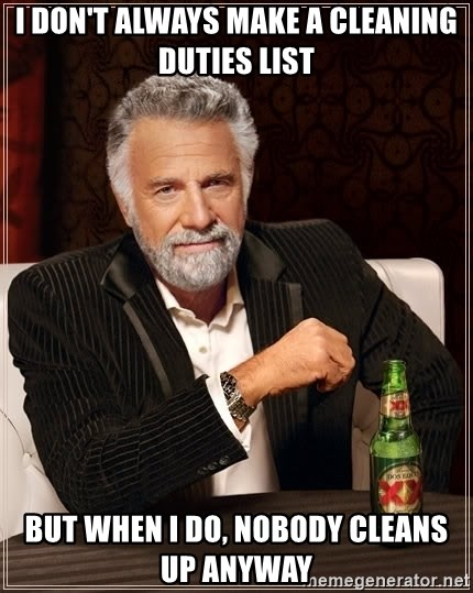 The Most Interesting Man In The World - i don't always make a cleaning duties list but when i do, nobody cleans up anyway
