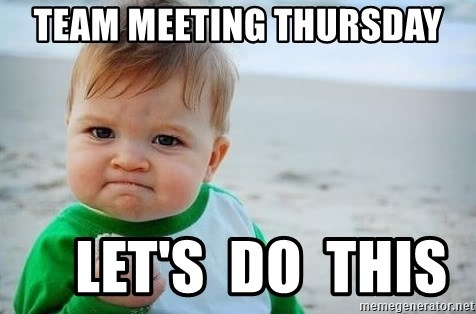 fist pump baby - team meeting thursday     let's  do  this