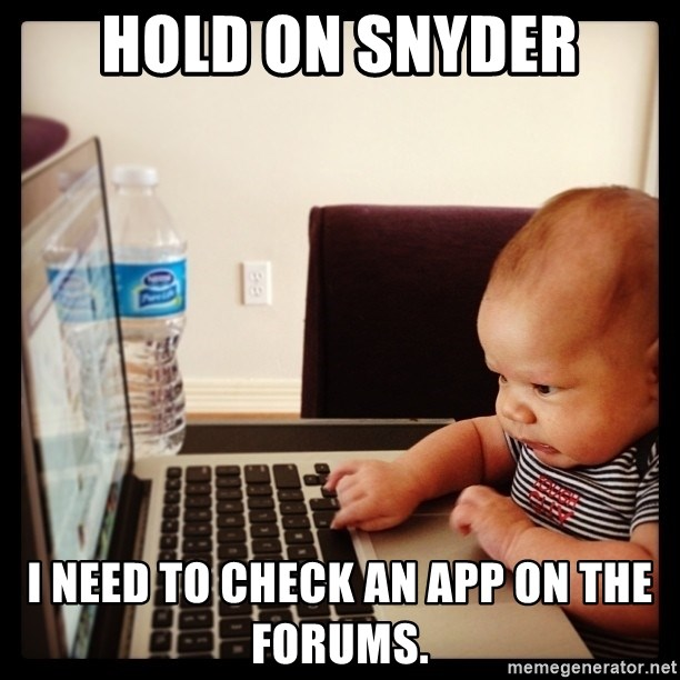 Hold on Mom just let me check the stock market real quick...the food can wait  - hold on snyder i need to check an app on the forums.