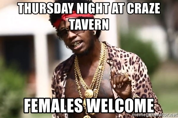 Trinidad James meme  - thursday night at craze tavern females welcome