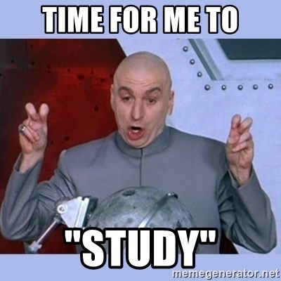 "Dr Evil meme - time for me to ""study"""