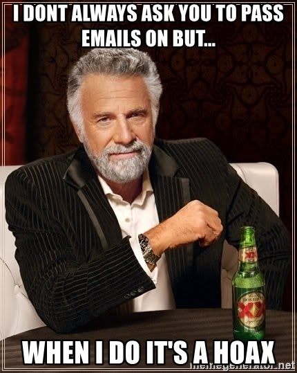 The Most Interesting Man In The World - I dont always ask you to pass emails on but... When i do it's a hoax