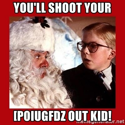 A christmas story - You'll shoot your  [poiugfdz out kid!