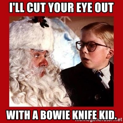 A christmas story - I'll cut your eye out with a bowie knife kid.