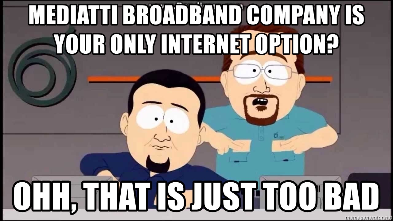 South Park Cable company - mediatti broadband company is your only internet option? ohh, that is just too bad