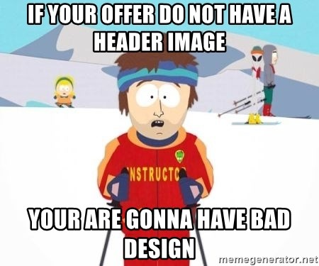 South Park Ski Teacher - If your offer do not have a header image Your are gonna have bad design