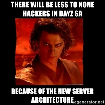 Perspective Analyst Anakin - there will be less to none hackers in dayz sa because of the new server architecture