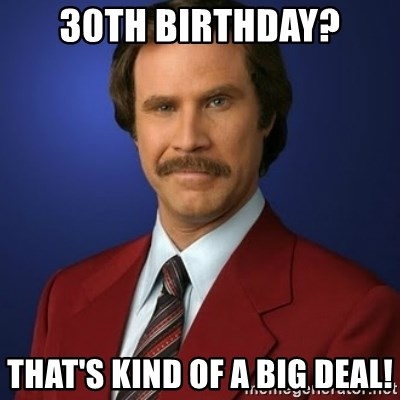 Anchorman Birthday - 30th Birthday? That's Kind of a big deal!