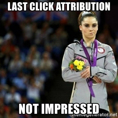 unimpressed McKayla Maroney 2 - Last click Attribution Not Impressed