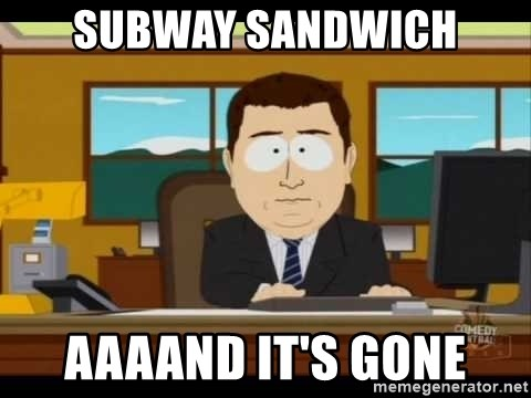 south park aand it's gone - subway sandwich aaaand it's gone