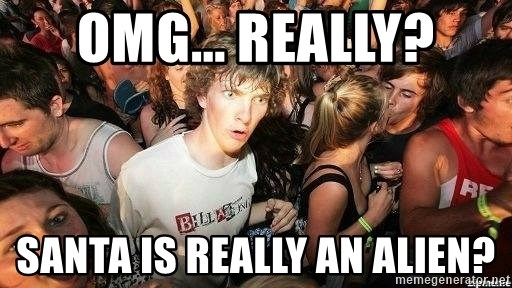 -Sudden Clarity Clarence - OMG... really? Santa is really an alien?