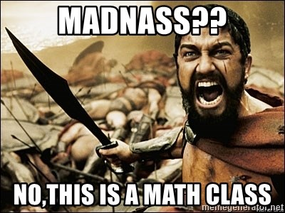 This Is Sparta Meme - MADNASS?? NO,THIS IS A MATH CLASS