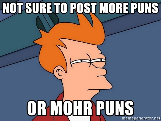 Futurama Fry - Not sure to post more puns or mohr puns