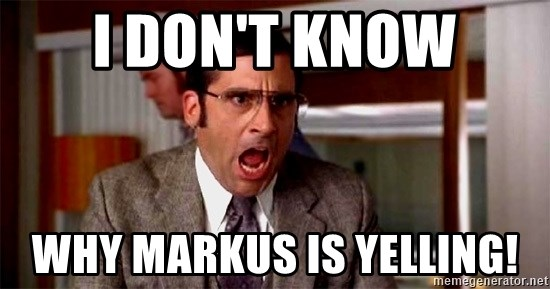 brick tamland - I DON'T KNOW WHY MARKUS IS YELLING!