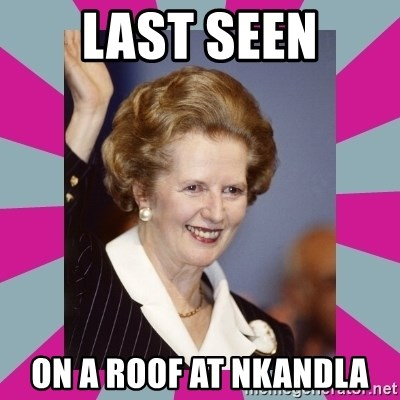 Margaret Thatcher - Last Seen On a roof at nkandla