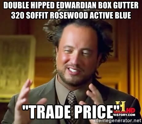 """Ancient Aliens - DOUBLE HIPPED EDWARDIAN BOX GUTTER 320 SOFFIT Rosewood active blue """"trade price"""""""