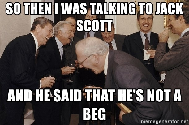 So Then I Said... - So then I was talking to Jack scott and he said that he's not a beg