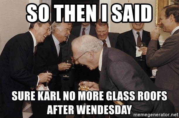So Then I Said... - so then i said sure karl no more glass roofs after wendesday