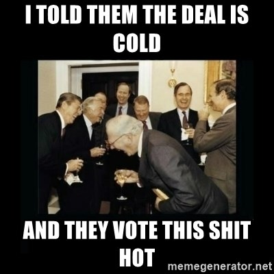 Rich Men Laughing - i toLD THEM THE DEAL IS Cold And They vote this shit Hot