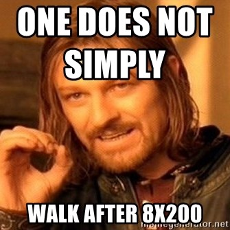 One Does Not Simply - one does not simply                           walk after 8x200