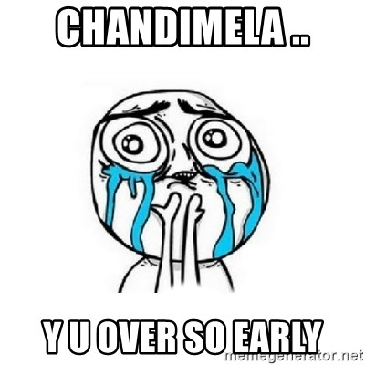 Crying face - chandimela .. y u over so early