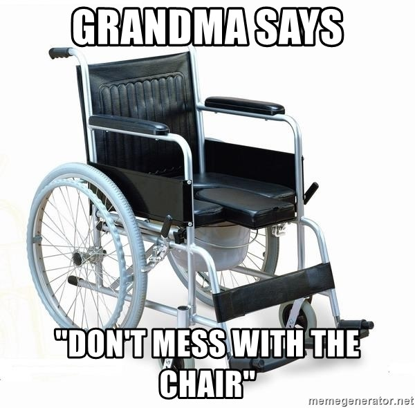 "wheelchair watchout - Grandma says ""Don't mess with the chair"""