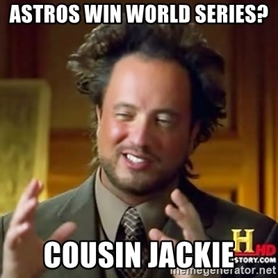 ancient alien guy - astros win world series? cousin jackie