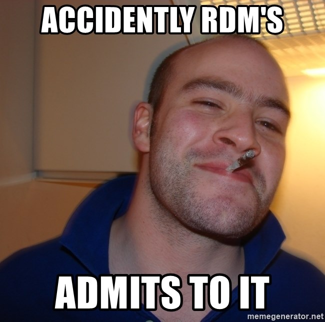 Good Guy Greg - Accidently RDM's Admits to it