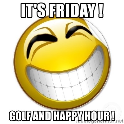 Its Friday Golf And Happy Hour Smiley Face Meme Generator