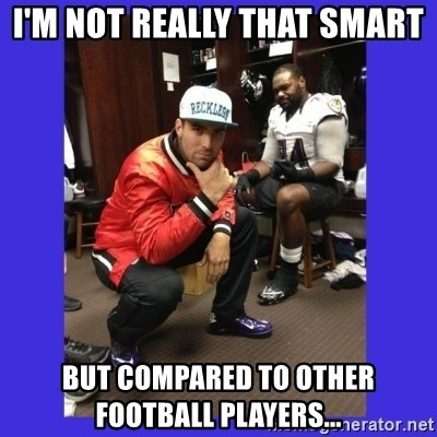 PAY FLACCO - I'm not really that smart but compared to other football players...