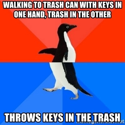 Socially Awesome Awkward Penguin - Walking to trash can with keys in one hand, trash in the other throws keys in the trash