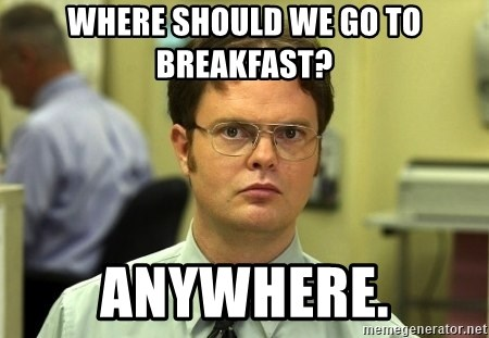 Dwight Schrute - WHERE SHOULD WE GO TO BREAKFAST? ANYWHERE.