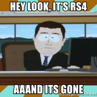 And it's gone - hey look, it's rs4 aaand its gone