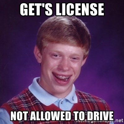 Bad Luck Brian - Get's license not allowed to drive