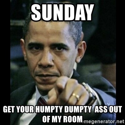 obama pointing - SUNDAY Get your humpty dumpty  ass out of my room