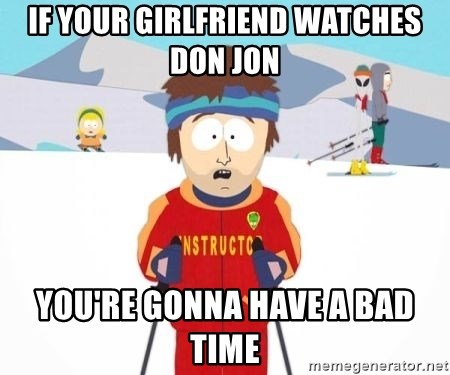 South Park Ski Teacher - If YOUR GIRLFRIEND WATCHES DON JON YOU'RE GONNA HAVE A BAD TIME