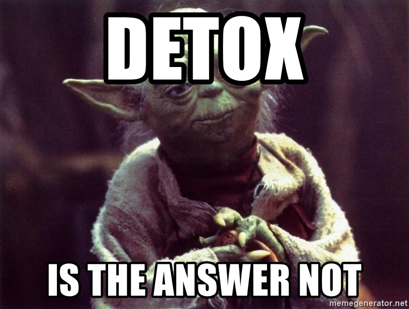 Yoda - detox is the answer not