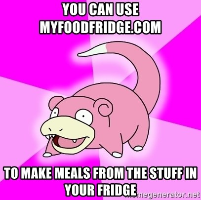 Slowpoke - you can use myfoodfridge.com to make meals from the stuff in your fridge