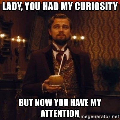 you had my curiosity dicaprio - lady, you had my curiosity but now you have my attention