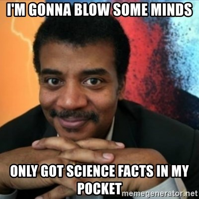 Neil Degrasse-Tyson - I'm gonna blow some minds only got science facts in my pocket