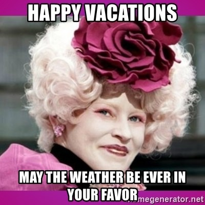 hunger games effie - Happy vacations may the weather be ever in your favor