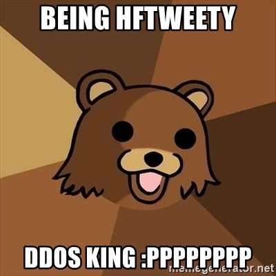 Pedobear - being hftweety ddos king :PppppPPP