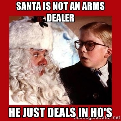 A christmas story - Santa is not an arms dealer He just deals in Ho's